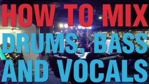 How To Mix Drums, Bass And Vocals