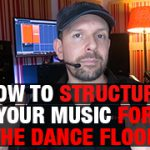 How To Structure Your Music For The Dance Floor