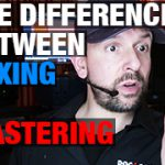 What's The Difference Between Mixing & Mastering