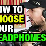 How To Choose Your Headphones